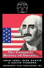 The Complete History of America. Abridged by Adam Long, Austin Tichenor and...