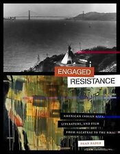 Engaged Resistance: American Indian Art, Literature, and Film from Alcatraz to t