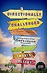 Directionally Challenged: How to Find and Follow God's Course for Your Life Col