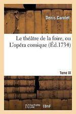 Le Theatre de la Foire, Ou l Opera Comique. Tome IX by Carolet-D (2013,...