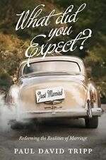 What Did You Expect? : Redeeming the Realities of Marriage by Paul David...