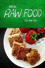 Real Raw Food - on the Go : Raw Diet Cookbook for the Raw Lifestyle by Real...