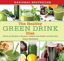 The Healthy Green Drink Diet: Advice and Recipes to Energize, Alkalize, Lose Wei