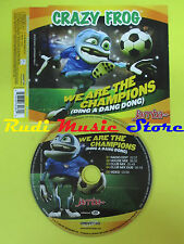 CD Singolo CRAZY FROG We are the champion 2006 eu UNIVERSO no lp mc dvd (S12)