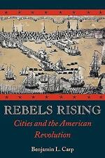 Rebels Rising: Cities and the American Revolution by Carp, Benjamin L.
