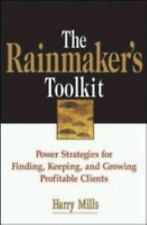 The Rainmaker's Toolkit: Power Strategies for Finding, Keeping, and Growing Pro