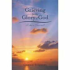Grieving for the Glory of God : Is There A Tomorrow? by Connie Summers (2012,...