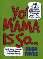 Yo' Mama Is So... : 892 Insults, Comebacks, Putdowns, and Wisecracks about...