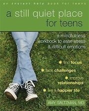 A Still Quiet Place for Teens: A Mindfulness Workbook to Ease Stress and Difficu
