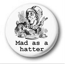 MAD AS A HATTER  - 1 inch / 25mm Button Badge  - Novelty Cute Alice Wonderland