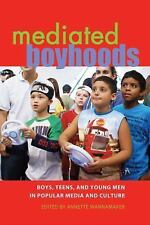 Mediated Youth: Mediated Boyhoods : Boys, Teens, and Young Men in Popular...