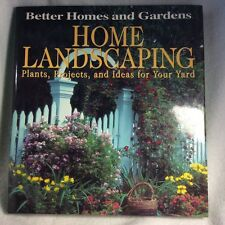 Home Landscaping : Plants, Projects and Ideas for Your Yard by Better Homes and