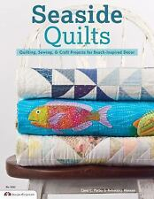 Seaside Quilts : Quilting, Sewing, and Craft Projects for Beach-Inspired Decor