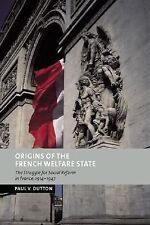 Origins of the French Welfare State : The Struggle for Social Reform in...