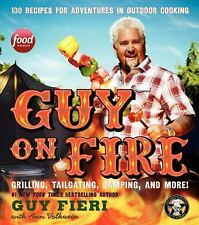 Guy on Fire : 130 Recipes for Adventures in Outdoor Cooking by Guy Fieri...