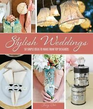 Stylish Weddings : 50 Simple Ideas to Make from Top Designers by Jenny Doh...