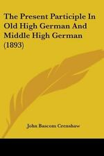 The Present Participle in Old High German and Middle High German by John...