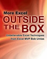 More Excel Outside the Box: Unbelievable Excel Techniques from Excel MVP Bob Uml
