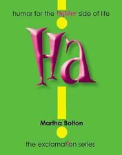 Exclamation Ser.: Ha! : Humor for the Lighter Side of Life by Martha Bolton...