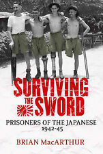 Surviving the Sword: Prisoners of the Japanese 1942-45 by Brian MacArthur...