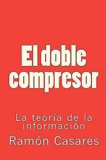 El Doble Compresor : La Teoría de la Información by Ramón Casares (2010,...