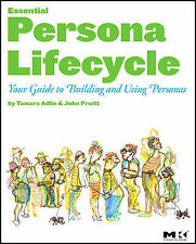 The Essential Persona Lifecycle: Your Guide to Building and Using Personas by...