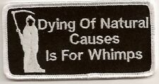 DYING OF NATURAL CAUSES IS FOR WIMPS EMBROIDERED CHOPPER  PATCH