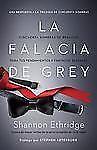 La Falacia de Grey : Cincuenta Sombras de Realidad para Tus Pensamientos y...