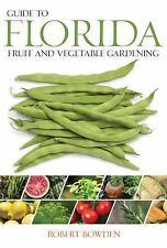 Guide to Florida Fruit & Vegetable Gardening (Vegetable Gardening Guides), Rober
