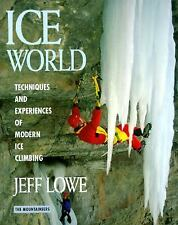 Ice World: Techniques and Experiences of Modern Ice Climbing