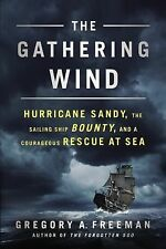The Gathering Wind: Hurricane Sandy, the Sailing Ship Bounty, and a Courageous R