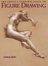 The Artist's Complete Guide to Figure Drawing: A Contemporary Perspective on the