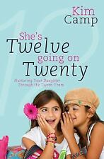 She's Twelve Going on Twenty: Nurturing Your Daughter Through the Tween Years