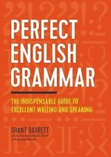 Perfect English Grammar : The Indispensable Guide to Excellent Writing and...