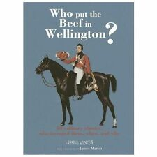 Who Put the Beef in Wellington?: 50 culinary classics, who invented th-ExLibrary