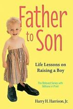 Father to Son : Life Lessons on Raising a Boy by Harry H., Jr. Harrison and...