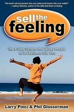 Sell the Feeling: The 6-Step System That Drives People to Do Business with...