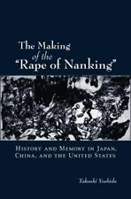 """The Making of the """"Rape of Nanking"""": History and Memory in Japan, China, and the"""