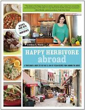 Happy Herbivore Abroad : A Travelogue and over 135 Fat-Free and Low-Fat Vegan...