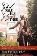 God Shed His Grace on Thee : The Christian Foundations of America and Your...