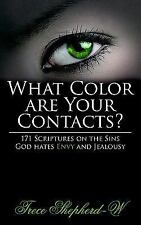 What Color Are Your Contacts? : 171 Scriptures on the Sins God hates Envy and...