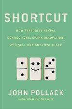 Shortcut : How Analogies Reveal Connections, Spark Innovation, and Sell Our...