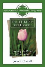 The Tulip in the Garden : Pruning the Petals of Calvinism by John S. Connell...