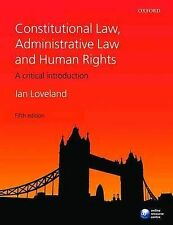 Constitutional Law, Administrative Law, and Human Rights, Ian Loveland, 5th Ed.