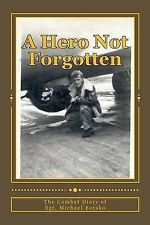 A Hero Not Forgotten: The Combat Diary of Sgt. Michael Botsko by R J Kluba...