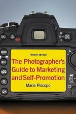 The Photographer's Guide to Marketing and Self-Promotion by Piscopo, Maria