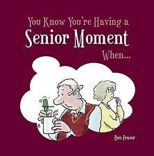 You Know You're Having a Senior Moment When... by Ben Fraser (Hardback, 2010)
