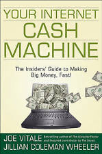Your Internet Cash Machine: The Insiders' Guide to Making Big Money, Fast! by...