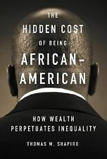 The Hidden Cost of Being African-American by Thomas M. Shapiro (2005, Paperback)