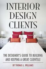 Interior Design Clients: The Designer's Guide to Building and Keeping a Great Cl